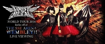 BABYMETAL WORLD TOUR 2016 kicks off at THE SSE ARENA WEMBLEY!! LIVE VIEWING開催決定!!
