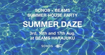 "SONOS × BEAMS 、SUMMER HOUSE PARTY ""SUMMER DAZE"" を 8/3より開催"