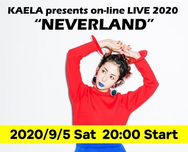 "KAELA presents on-line LIVE 2020 ""NEVERLAND"""